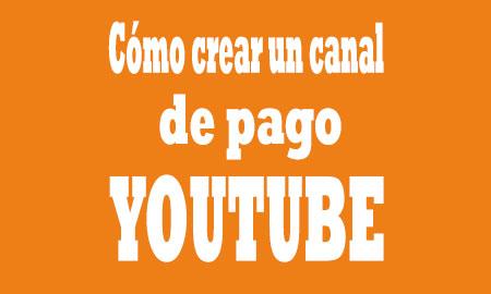 como-crear-un-canal-de-pago-en-youtube