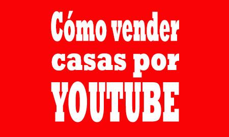 como-vender-casas-por-youtube