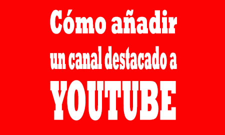 como-añadir-canal-destacado-a-youtube