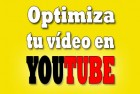 Cómo super optimizar tus vídeos para Youtube – La guía definitiva