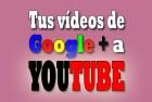 Cómo importar los videos de Google + a Youtube