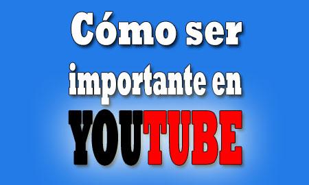 como-ser-importante-en-youtube