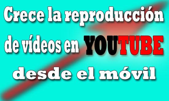 crece-reproduccion-videos-en-youtube-movil