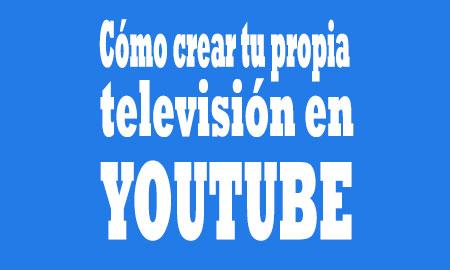 como crear tu television en youtube