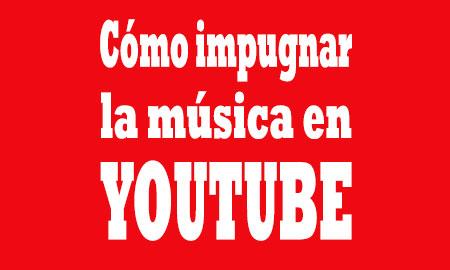 cómo impugnar la música en Youtube