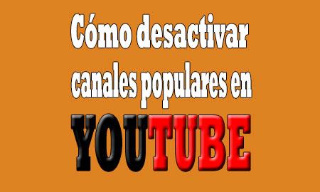desactivar canales populares y canales recomendados en youtube