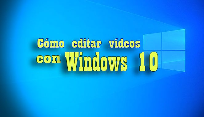 editar vídeos con windows 10