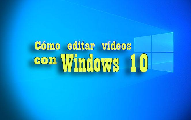 editar vídeos con windows 10