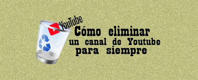 como borrar eliminar canal en Youtube