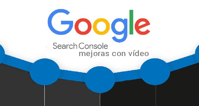 search console mejoras en vídeo
