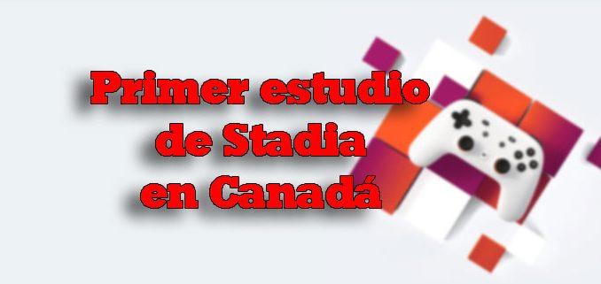 estudio stadia en canada montreal