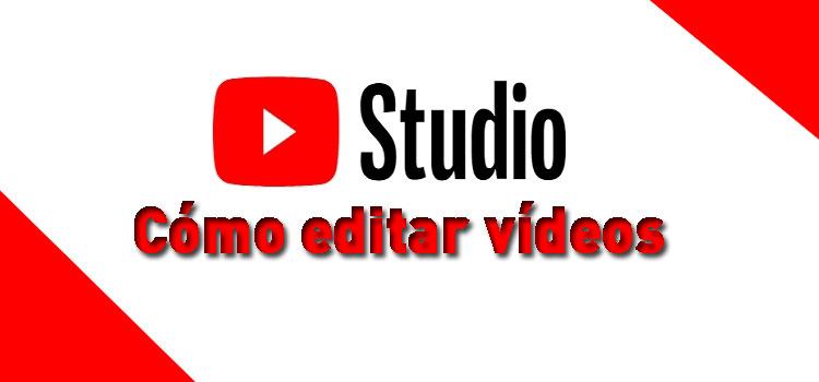 como editar videos con youtube studio