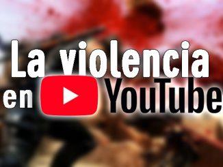 violencia real en youtube políticas