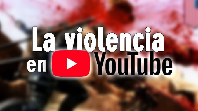 violencia real en youtube políticas