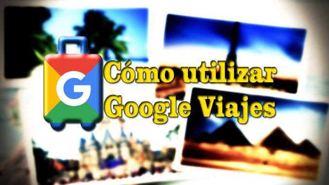 como utilizar google viajes