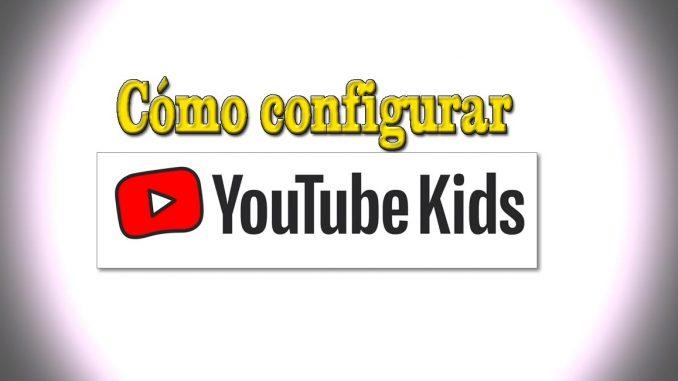como configurar Youtube Kids