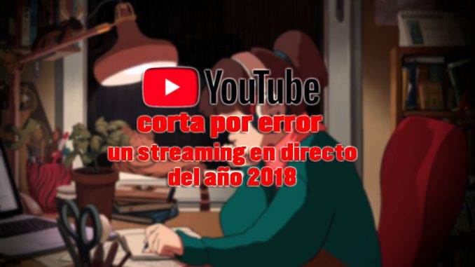 youtube corta por error streaming directo