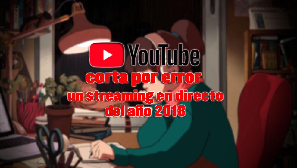 youtube corta por error streaming directo