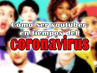 como ser youtuber con el coronavirus