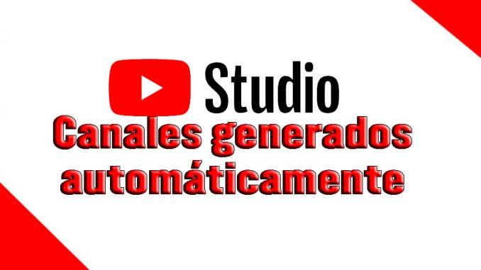 canales generados automáticamente por youtube como hacerlo