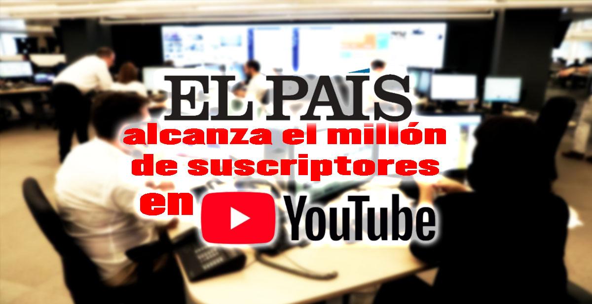 el pais alcanza millón suscriptores en youtube