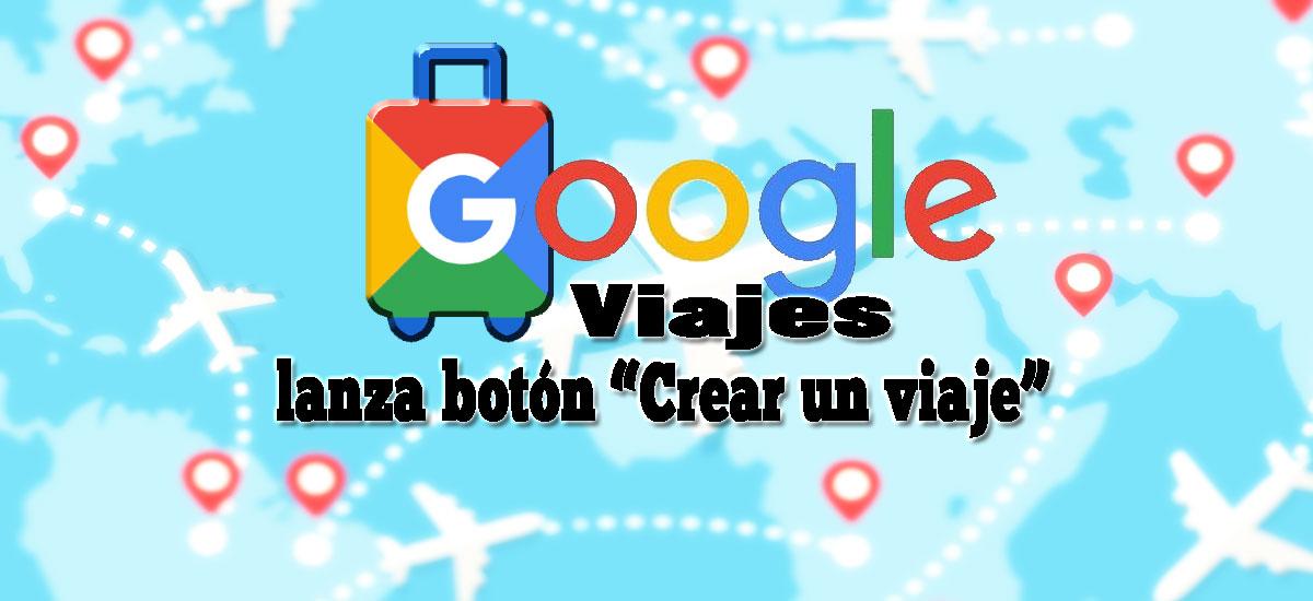 google viajes botón crear viaje