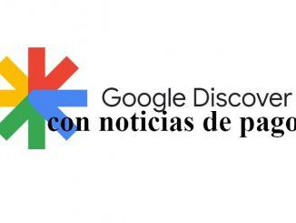 google discover versión de pago de noticias