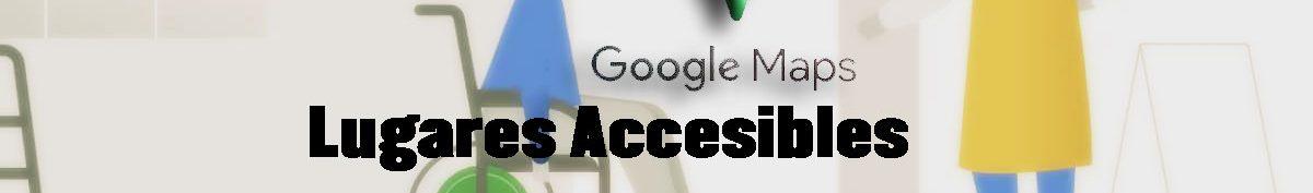 lugares accesibles en sillas de ruedas en google maps