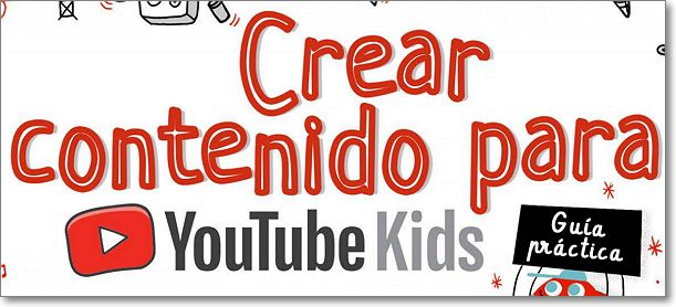 guía práctica de creación de contenidos para Youtube Kids
