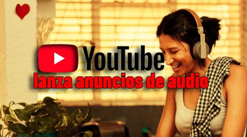 youtube lanza anuncios de audio