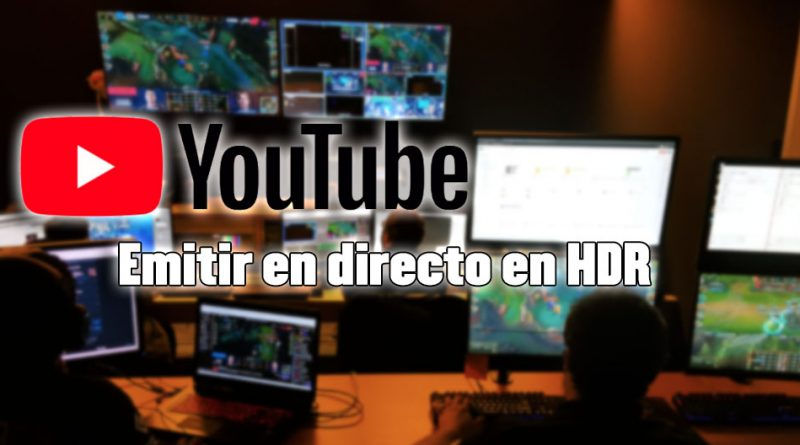 nueva emisión en directo por streaming en youtube con hdr